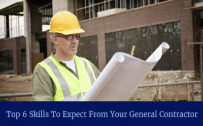 Top 6 Skills To Expect From Your General Contractor