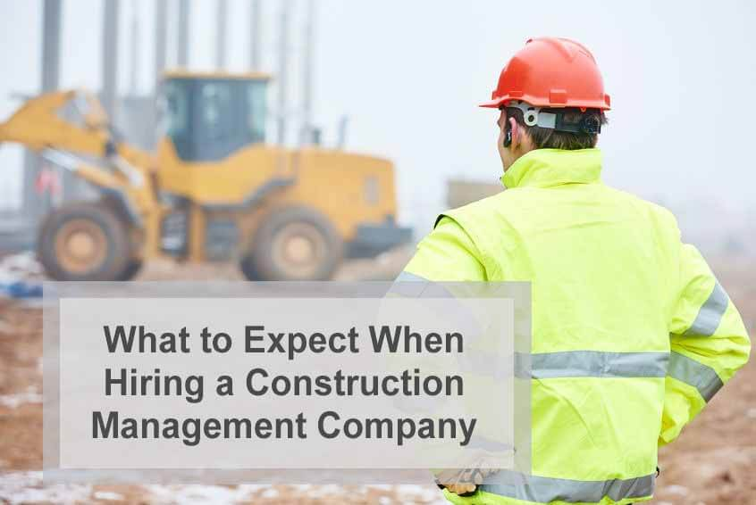 Construction Management Firm : What to expect when hiring a construction management company